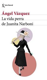 \'La vida perra de Juanita Narboni\' de Ángel Vázquez, un libro de culto de nuevo en librerías