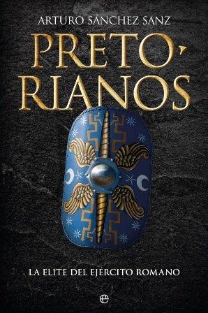 El historiador Arturo Sánchez Sanz publica \'Pretorianos\', sobre la élite del ejército romano