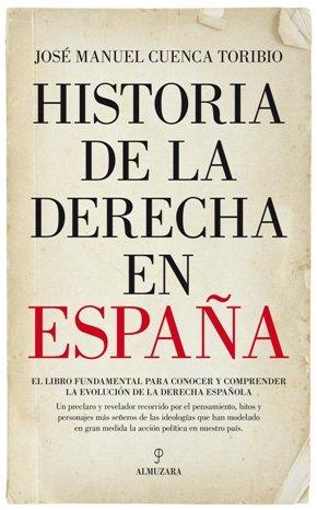 \'Historia de la derecha en España\' de José Manuel Cuenca Toribio, un libro para comprender la evolución de la derecha española