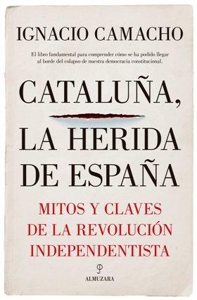 El analista político Ignacio Camacho presenta el libro \'Cataluña. La herida de España\'