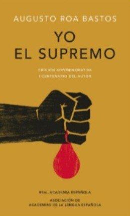 La RAE, la Asociación de Academias de la Lengua Española y Alfaguara publican \'Yo el Supremo\' de Augusto Roa Bastos