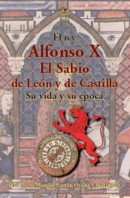 José María Manuel García-Osuna Rodriguez publica la biografía más completa de Alfonso X el Sabio de los últimos años