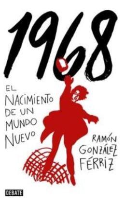 ¿Qué ocurrió en 1968? Descúbrelo de la mano de Ramón González Férriz