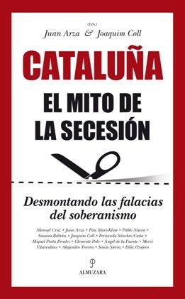 ARZA, Juan y COLL, Joaquim: Cataluña. \'El mito de la secesión. Desmontando las falacias del soberanismo\'