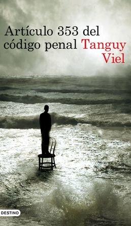 Se publica \'Artículo 353 del código penal\', de Tanguy Viel, galardonada con el Grand Prix RTL-Lire 2017