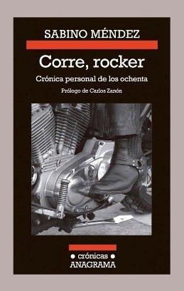 \'Corre, rocker\', una crónica personal de los ochenta de Sabino Méndez