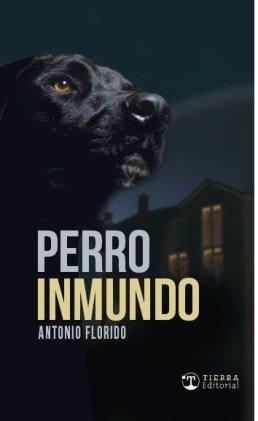 """Antonio Florido publica su nueva novela """"Perro Inmundo"""""""