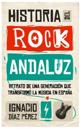 \'Historia del Rock Andaluz\' de Ignacio Díaz Pérez, la crónica de una manifestación artística que llegó a convertirse en un fenómeno de masas