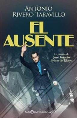 Antonio Rivero Taravillo publica \'El ausente\', la primer novela sobre la figura de José Antonio Primo de Rivera