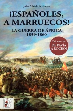 '¡Españoles, a Marruecos! La Guerra de África 1859-1860', la última guerra romántica