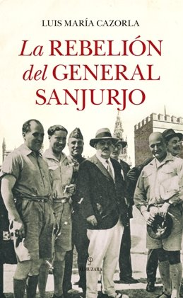\'La rebelión del General Sanjurjo\', de Luis María Cazorla, una novela histórica que se adentra en un periodo crucial de la historia de España