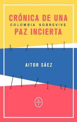 Aitor Sáez cuenta en \'Crónica de una paz incierta\' la situación actual de Colombia
