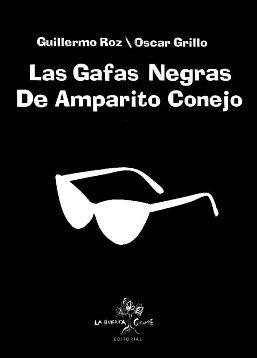 Los argentinos Guillermo Roz y Oscar Grillo publican \'Las gafas negras de Amparito Conejo\'
