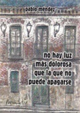 Pablo Méndez: \'No hay luz más dolorosa que la que no puede apagarse\'