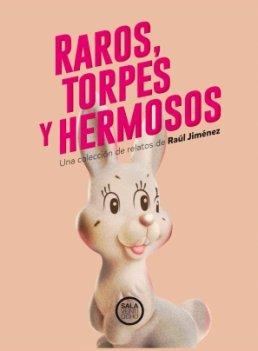 \'Raros, torpes y hermosos\', el esperpento toma las librerías de la mano de Raúl Jiménez.