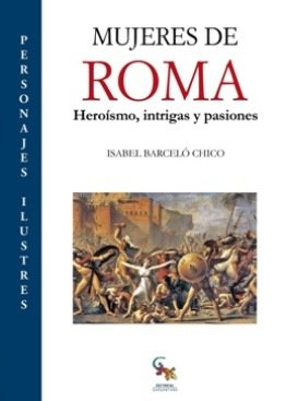 \'Mujeres de Roma. Heroísmo, intrigas y pasiones\', las peripecias de unas mujeres luchando contra la historia