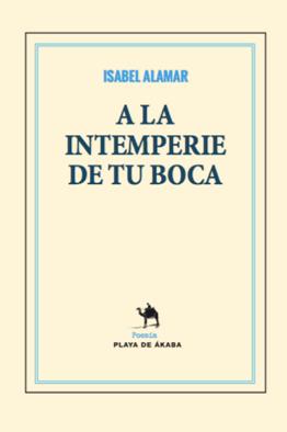 \'A la intemperie de tu boca\', de Isabel Alamar