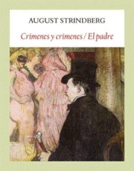 Se reeditan las obras maestras de, de August Strindberg, \'Crímenes y crímenes\' y \'El padre\'