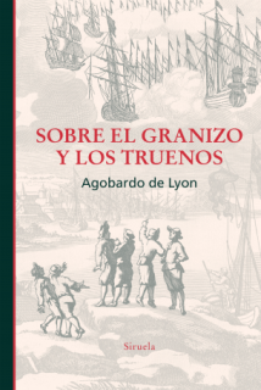 Siruela rescata \'Sobre el granizo y los truenos\', de Agobardo de Lyon