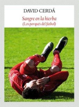 \'Sangre en la hierba\', de David Cerdá, para entender los porqués del fútbol
