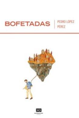 \'Bofetadas\' un libro de relatos escrito por Pedro López Pérez