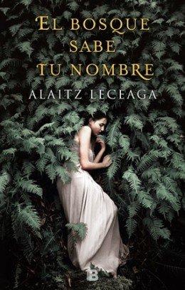 \'El bosque sabe tu nombre\' de Alaitz Leceaga, el debut literario que ha conquistado a lectores y crítica en mes y medio de vida