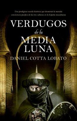 \'Verdugos de la media luna\', de Daniel Cotta Lobato, una novela que rompe con el tópico de la pacífica convivencia de las tres culturas