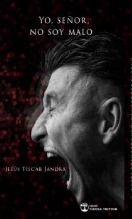 Jesús Tíscar Jandra publica su nueva novela \'Yo, señor, no soy malo\'