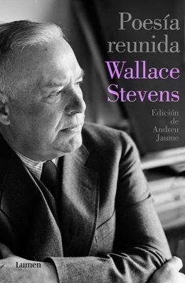 Wallace Stevens: \'Poesía reunida\'. Edición de Andreu Jaume