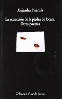 Alejandra Pizarnik, \'La extracción de la piedra de locura y otros poemas\': sola frente al silencio de las palabras