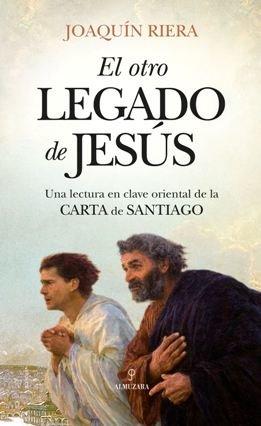 \'El otro legado de Jesús\' de Joaquín Riera Ginestar, un libro basado en una lectura de la Carta de Santiago, hermano de Jesucristo, que desmonta los dogmas de la Iglesia Católica