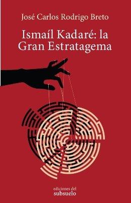 \'Ismaíl Kadaré: la Gran Estratagema\', de José Carlos Rodrigo Breto