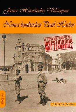 \'Nunca bombardees Pearl Harbor\', de Javier Hernández Velázquez, el regreso del investigador Mat Fernández