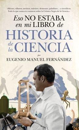 \'Eso no estaba en mi libro de Historia de la Ciencia\', de Eugenio Manuel Fernández, muerte por sobredosis de ciencia
