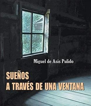 """""""Sueños a través de una ventana"""", de Miguel de Asís Pulido"""
