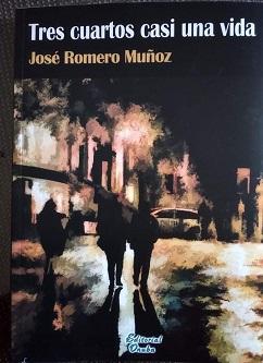 """""""TRES CUARTOS CASI UNA VIDA"""", DE JOSÉ ROMERO: POESÍA CRÍTICA DE LA CONCIENCIA[1]"""