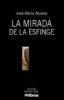 """""""La mirada de la esfinge"""": la antología poética más reciente de José María Álvarez"""