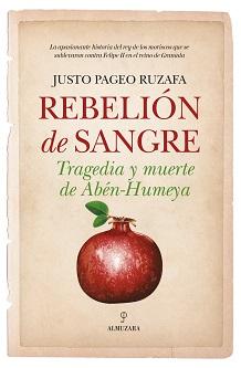 La apasionante historia de Abén-Humeya, el rey de los moriscos que se sublevó contra Felipe II, contada por Justo Pageo Ruzafa en