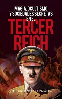 Magia, ocultismo y sociedades secretas del III Reich