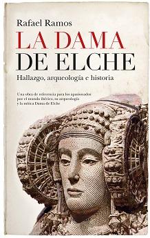 La Dama de Elche. Hallazgo, arqueología e historia