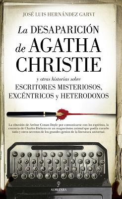 La desaparición de Agatha Christie y otras historias sobre escritores misteriosos, excéntricos y heterodoxos
