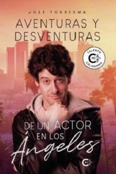 """""""Aventuras y desventuras de un actor en Los Ángeles"""", de Jose Torresma"""