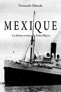 """""""MEXIQUE. La última crónica de Sofía Blasco"""", de Fernando Olmeda"""