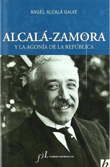 Alcalá-Zamora y la agonía de la República