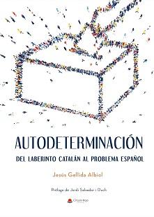 Autodeterminación. Del laberinto catalán al problema español