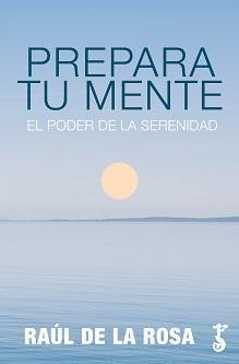 El escritor y filosófo Raúl de la Rosa publica 'Prepara tu mente. El poder de la serenidad'