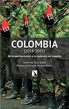 Colombia (2016-2021): De la paz territorial a la violencia no resuelta
