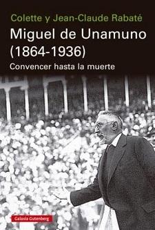 Miguel de Unamuno (1864-1936). Convencer hasta la muerte