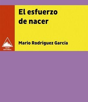 """""""El esfuerzo de nacer"""", de Mario Rodríguez García"""