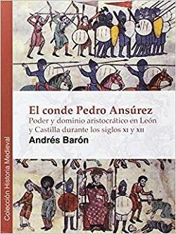 El conde Pedro Ansúrez: poder y dominio aristocrático en León y Castilla durante los siglos XI y XII